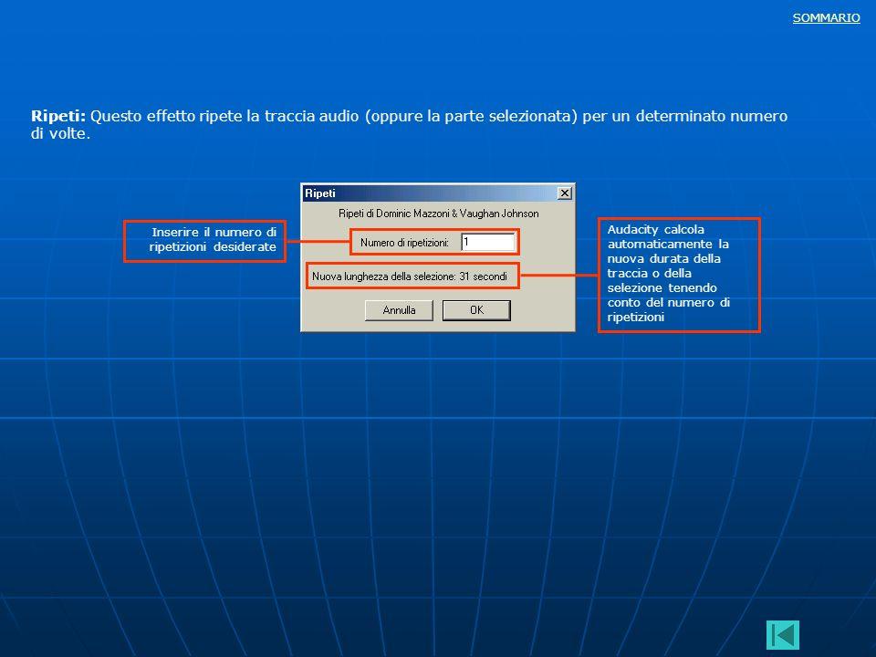 SOMMARIO Ripeti: Questo effetto ripete la traccia audio (oppure la parte selezionata) per un determinato numero di volte. Inserire il numero di ripeti