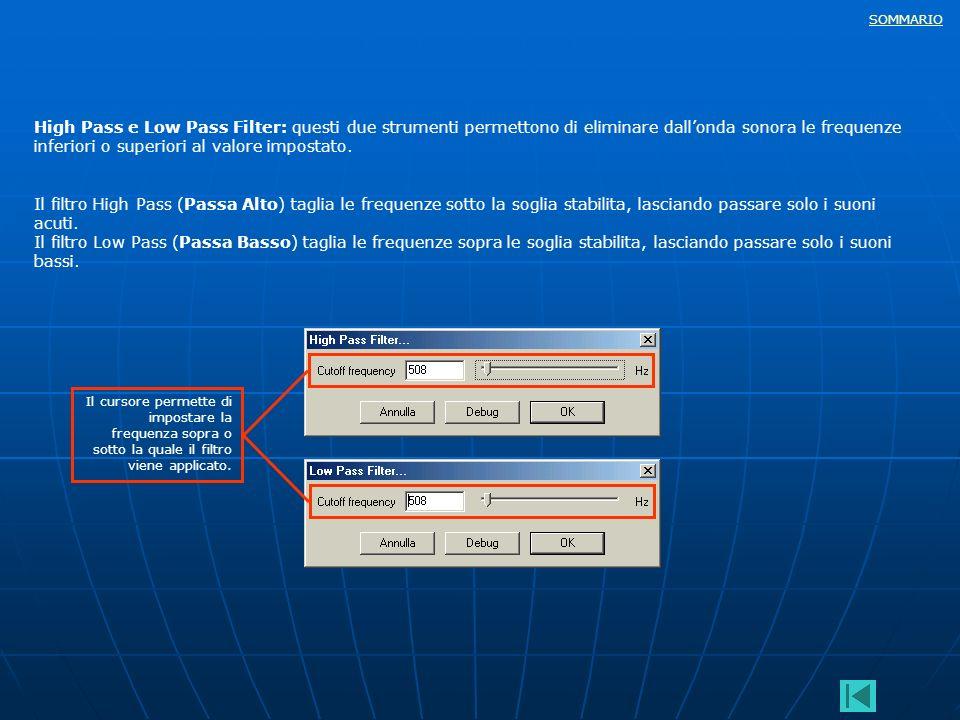 SOMMARIO High Pass e Low Pass Filter: questi due strumenti permettono di eliminare dallonda sonora le frequenze inferiori o superiori al valore impost