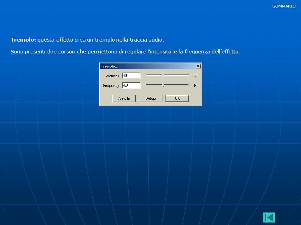 SOMMARIO Tremolo: questo effetto crea un tremolo nella traccia audio. Sono presenti due cursori che permettono di regolare lintensità e la frequenza d
