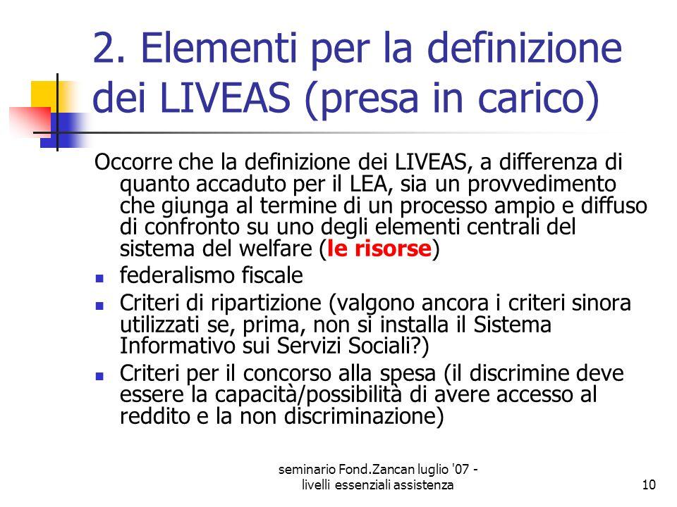 seminario Fond.Zancan luglio '07 - livelli essenziali assistenza10 2. Elementi per la definizione dei LIVEAS (presa in carico) Occorre che la definizi