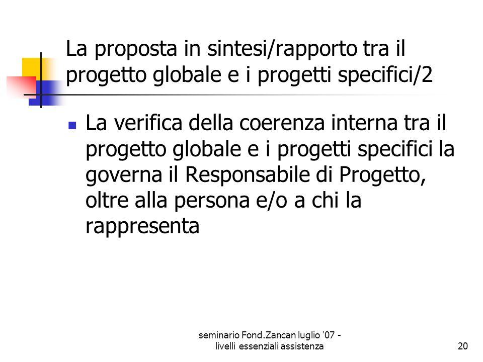 seminario Fond.Zancan luglio '07 - livelli essenziali assistenza20 La proposta in sintesi/rapporto tra il progetto globale e i progetti specifici/2 La