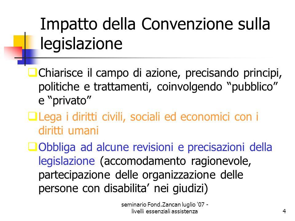 seminario Fond.Zancan luglio '07 - livelli essenziali assistenza4 Impatto della Convenzione sulla legislazione Chiarisce il campo di azione, precisand