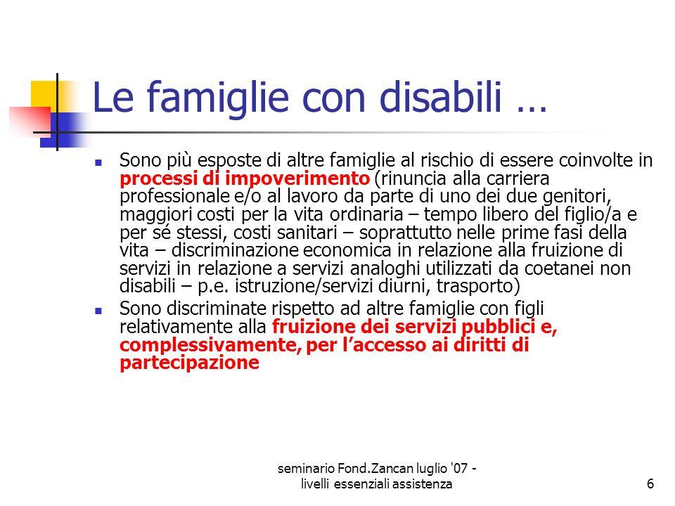seminario Fond.Zancan luglio '07 - livelli essenziali assistenza6 Le famiglie con disabili … Sono più esposte di altre famiglie al rischio di essere c
