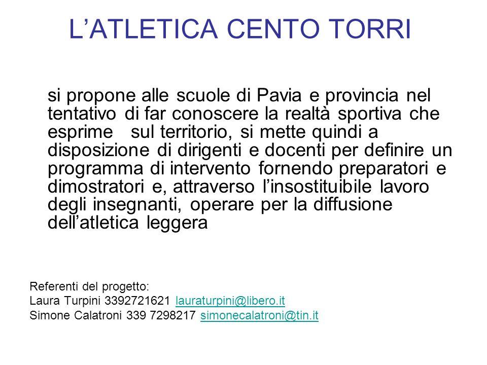 LATLETICA CENTO TORRI si propone alle scuole di Pavia e provincia nel tentativo di far conoscere la realtà sportiva che esprime sul territorio, si met