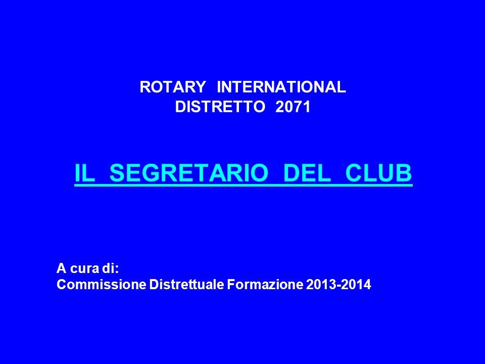ROTARY INTERNATIONAL DISTRETTO 2071 IL SEGRETARIO DEL CLUB A cura di: Commissione Distrettuale Formazione 2013-2014