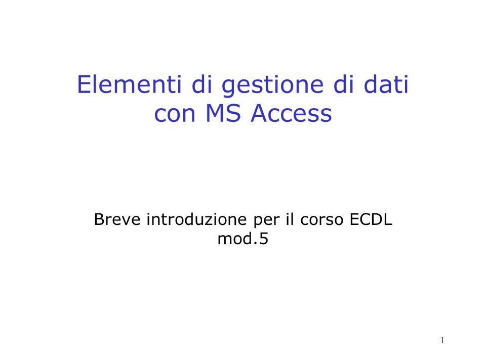 1 Elementi di gestione di dati con MS Access Breve introduzione per il corso ECDL mod.5