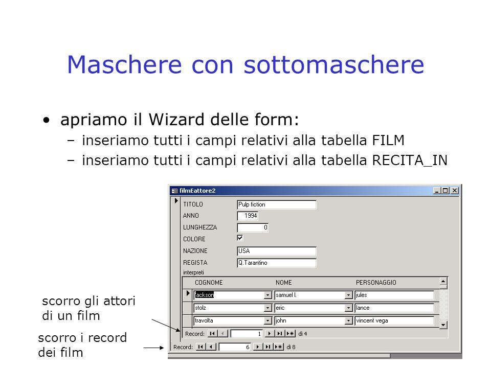 46 Maschere con sottomaschere apriamo il Wizard delle form: –inseriamo tutti i campi relativi alla tabella FILM –inseriamo tutti i campi relativi alla