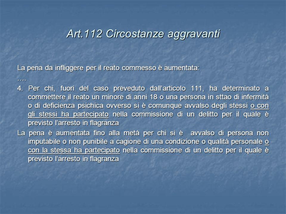 Art.112 Circostanze aggravanti La pena da infliggere per il reato commesso è aumentata: …. 4. Per chi, fuori del caso preveduto dallarticolo 111, ha d