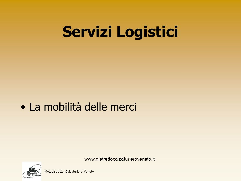 Servizi Logistici La mobilità delle merci Metadistretto Calzaturiero Veneto www.distrettocalzaturieroveneto.it