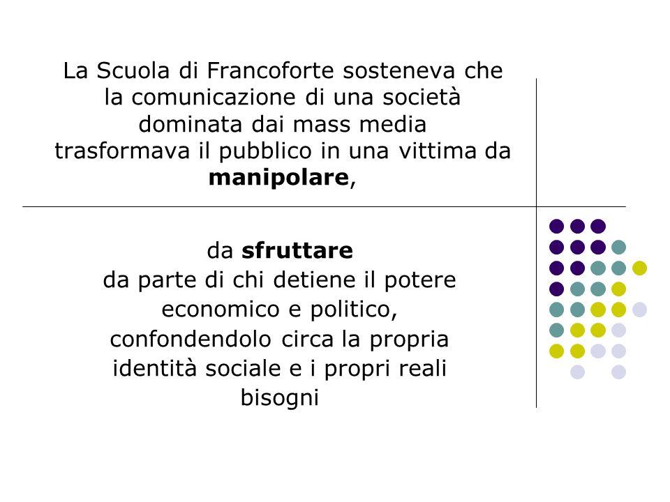 La Scuola di Francoforte sosteneva che la comunicazione di una società dominata dai mass media trasformava il pubblico in una vittima da manipolare, d