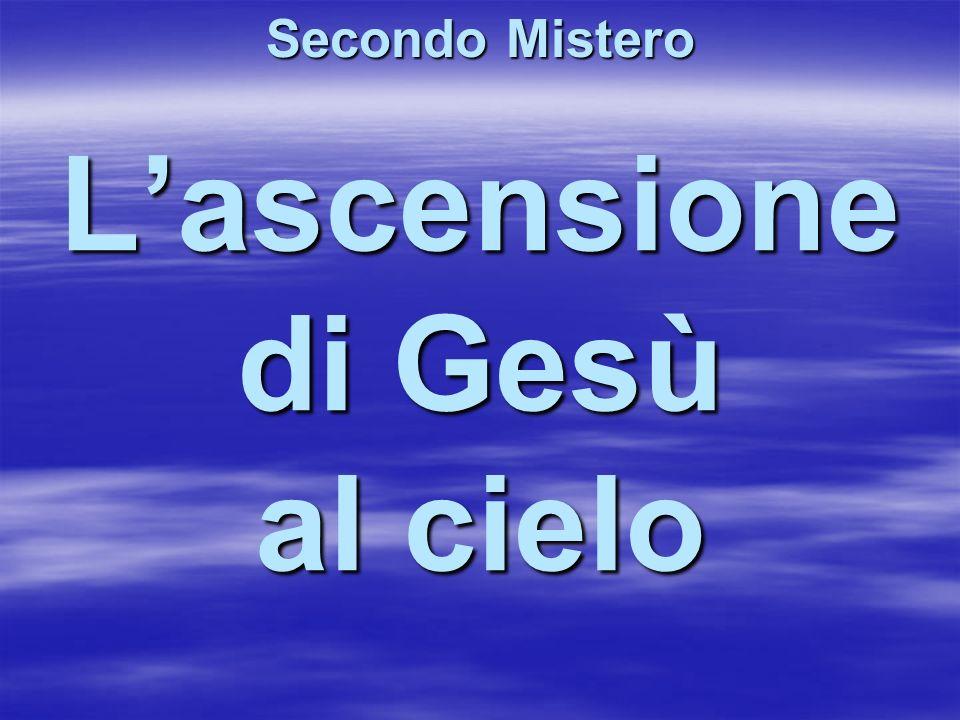 Lascensione di Gesù al cielo Secondo Mistero