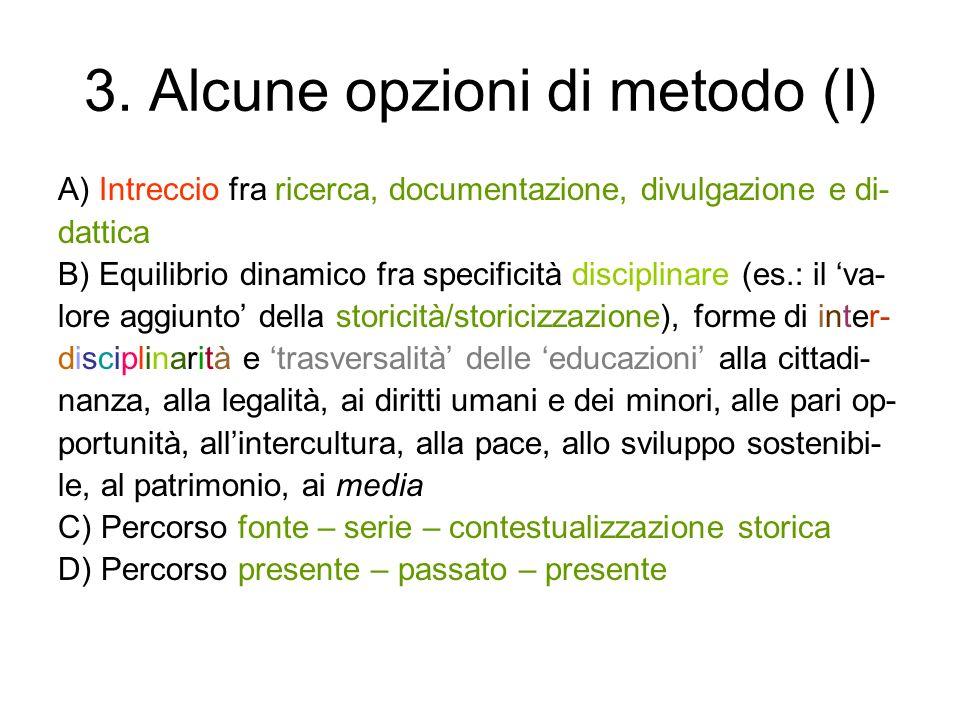 3. Alcune opzioni di metodo (I) A) Intreccio fra ricerca, documentazione, divulgazione e di- dattica B) Equilibrio dinamico fra specificità disciplina
