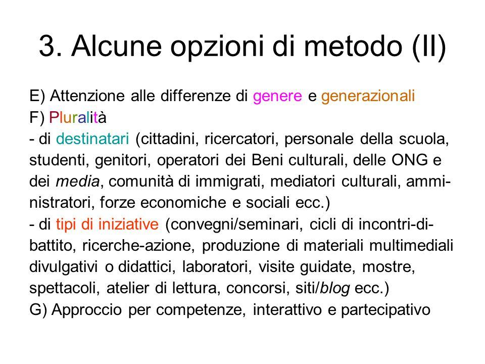 3. Alcune opzioni di metodo (II) E) Attenzione alle differenze di genere e generazionali F) Pluralità - di destinatari (cittadini, ricercatori, person