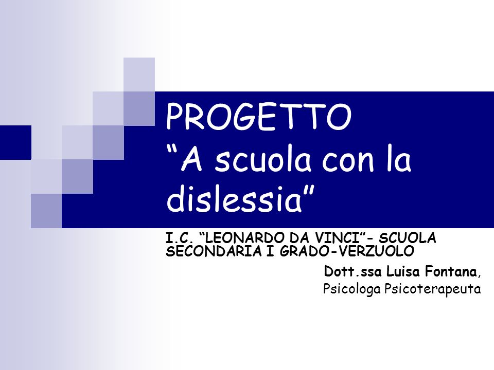 PROGETTO A scuola con la dislessia I.C. LEONARDO DA VINCI- SCUOLA SECONDARIA I GRADO-VERZUOLO Dott.ssa Luisa Fontana, Psicologa Psicoterapeuta