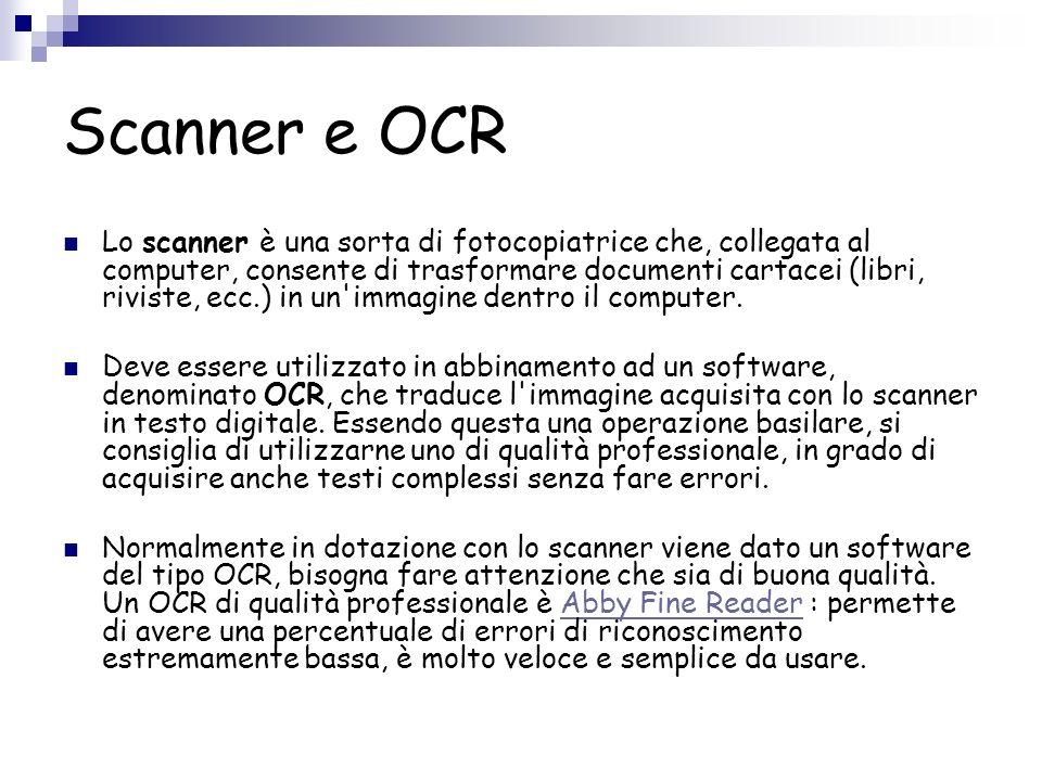 Scanner e OCR Lo scanner è una sorta di fotocopiatrice che, collegata al computer, consente di trasformare documenti cartacei (libri, riviste, ecc.) in un immagine dentro il computer.