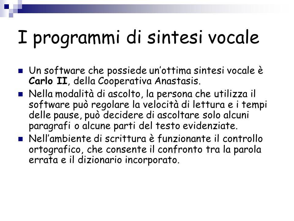 I programmi di sintesi vocale Un software che possiede unottima sintesi vocale è Carlo II, della Cooperativa Anastasis. Nella modalità di ascolto, la