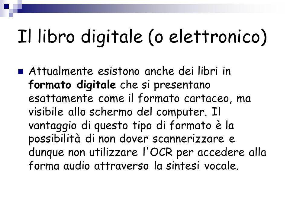 Il libro digitale (o elettronico) Attualmente esistono anche dei libri in formato digitale che si presentano esattamente come il formato cartaceo, ma visibile allo schermo del computer.