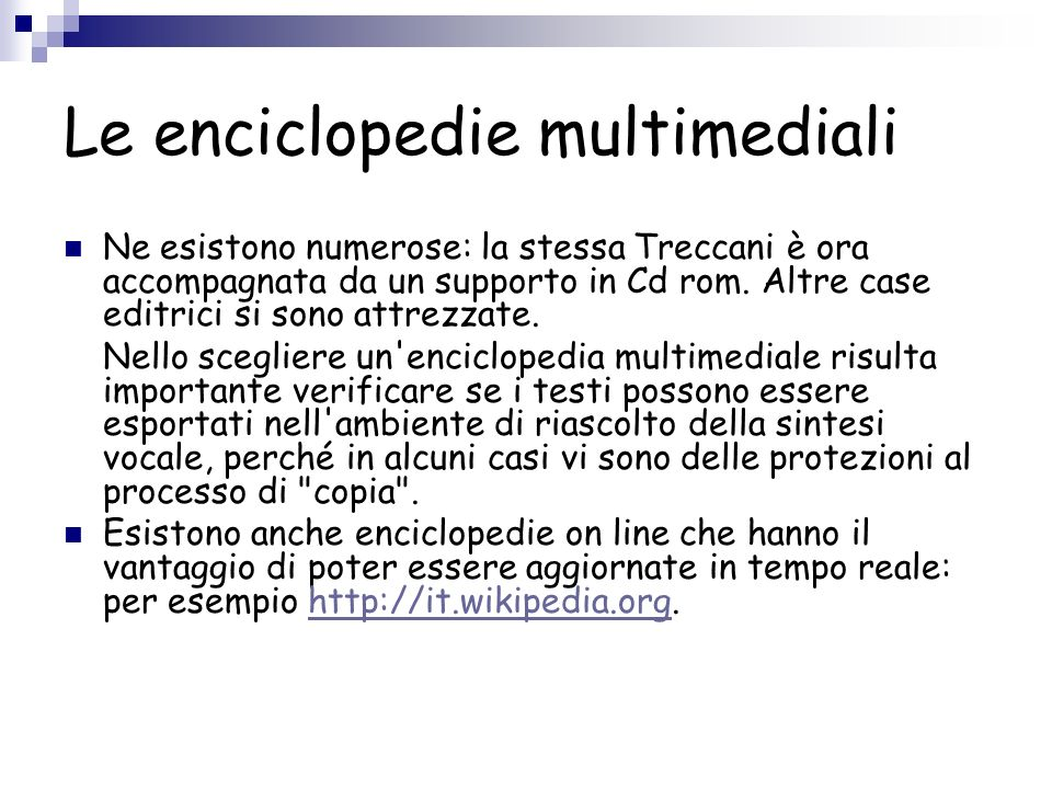 Le enciclopedie multimediali Ne esistono numerose: la stessa Treccani è ora accompagnata da un supporto in Cd rom. Altre case editrici si sono attrezz