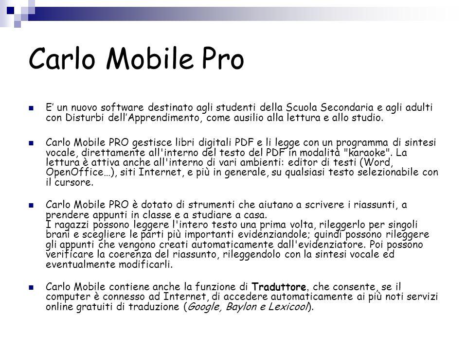 Carlo Mobile Pro E un nuovo software destinato agli studenti della Scuola Secondaria e agli adulti con Disturbi dellApprendimento, come ausilio alla lettura e allo studio.