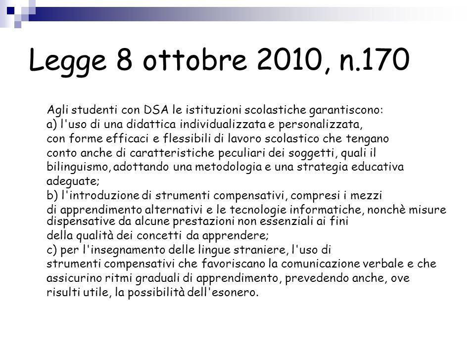 Legge 8 ottobre 2010, n.170 Agli studenti con DSA le istituzioni scolastiche garantiscono: a) l'uso di una didattica individualizzata e personalizzata