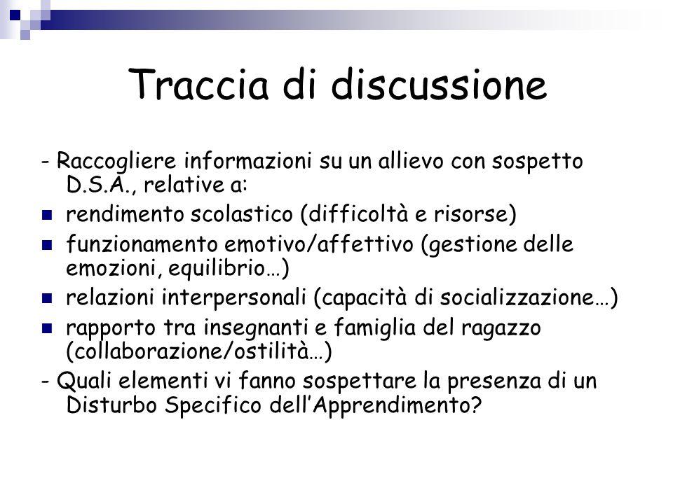 Traccia di discussione - Raccogliere informazioni su un allievo con sospetto D.S.A., relative a: rendimento scolastico (difficoltà e risorse) funziona