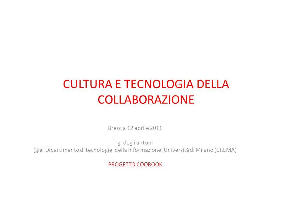 CULTURA E TECNOLOGIA DELLA COLLABORAZIONE Brescia 12 aprile 2011 g. degli antoni (già Dipartimento di tecnologie della Informazione. Università di Mil