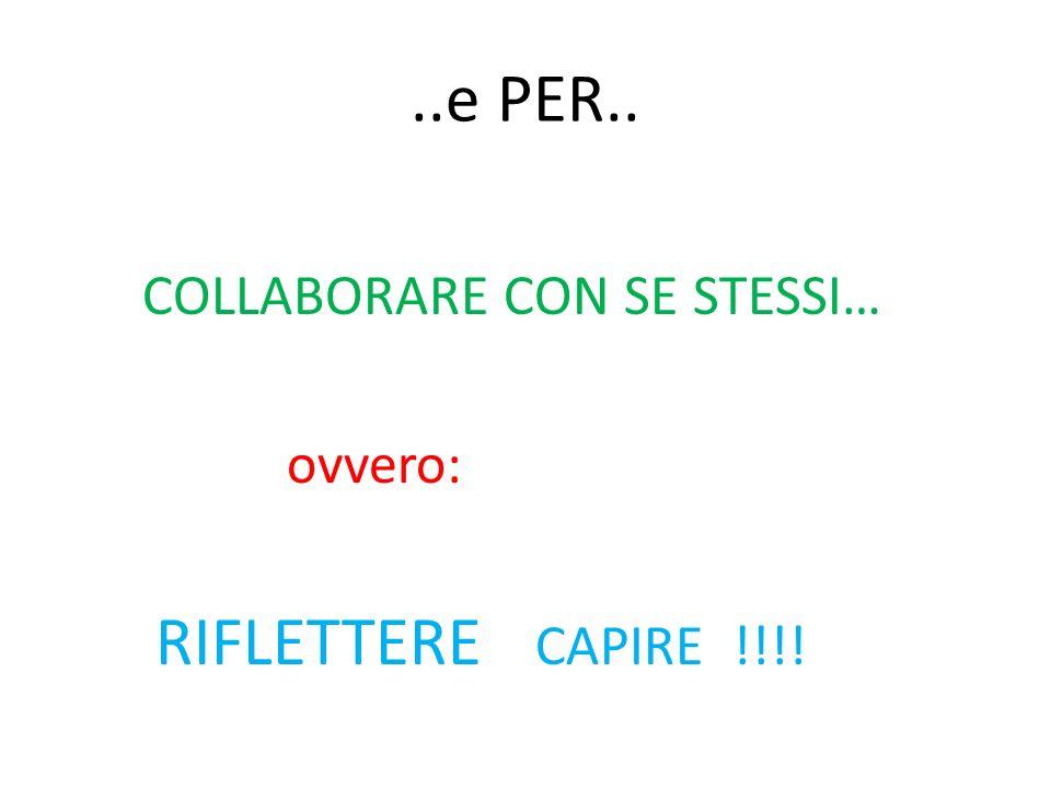 ..e PER.. COLLABORARE CON SE STESSI… ovvero: RIFLETTERE CAPIRE !!!!