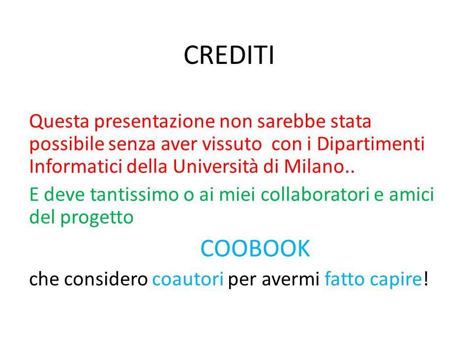 CREDITI Questa presentazione non sarebbe stata possibile senza aver vissuto con i Dipartimenti Informatici della Università di Milano.. E deve tantiss