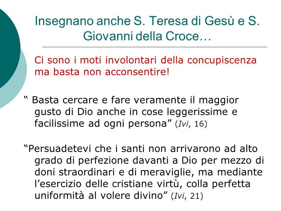 Insegnano anche S. Teresa di Gesù e S. Giovanni della Croce… Ci sono i moti involontari della concupiscenza ma basta non acconsentire! Basta cercare e