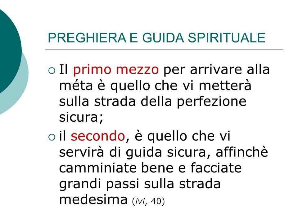 PREGHIERA E GUIDA SPIRITUALE Il primo mezzo per arrivare alla méta è quello che vi metterà sulla strada della perfezione sicura; il secondo, è quello