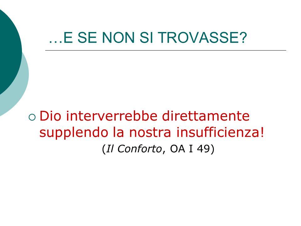 …E SE NON SI TROVASSE? Dio interverrebbe direttamente supplendo la nostra insufficienza! (Il Conforto, OA I 49)