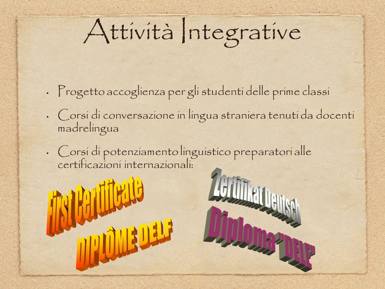 Attività Integrative Progetto accoglienza per gli studenti delle prime classi Corsi di conversazione in lingua straniera tenuti da docenti madrelingua