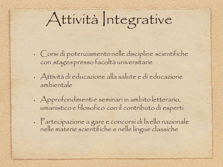 Attività Integrative Corsi di potenziamento nelle discipline scientifiche con stages presso facoltà universitarie Attività di educazione alla salute e