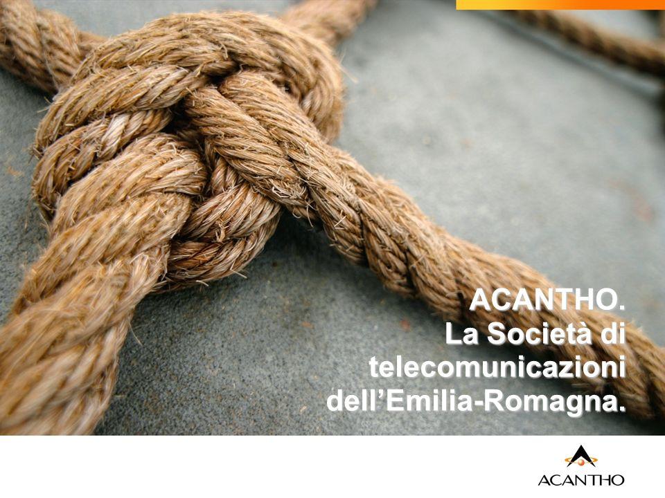 ACANTHO. La Società di telecomunicazioni dellEmilia-Romagna.