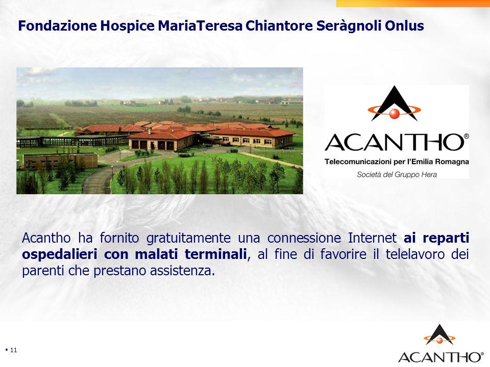 Security Fondazione Hospice MariaTeresa Chiantore Seràgnoli Onlus 11 Acantho ha fornito gratuitamente una connessione Internet ai reparti ospedalieri con malati terminali, al fine di favorire il telelavoro dei parenti che prestano assistenza.