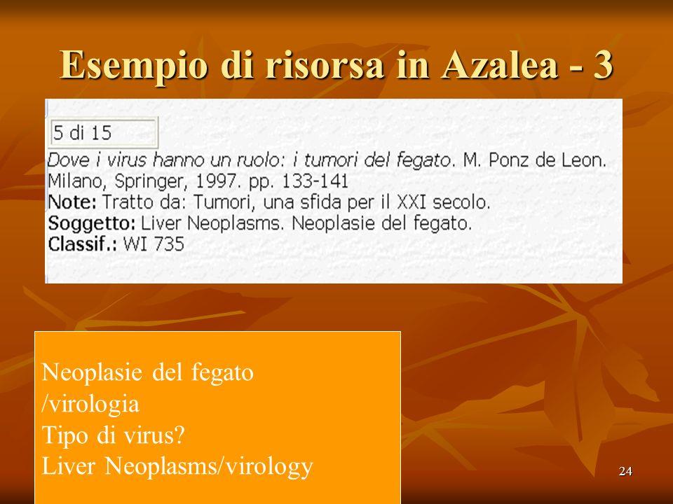 24 Esempio di risorsa in Azalea - 3 Neoplasie del fegato /virologia Tipo di virus.