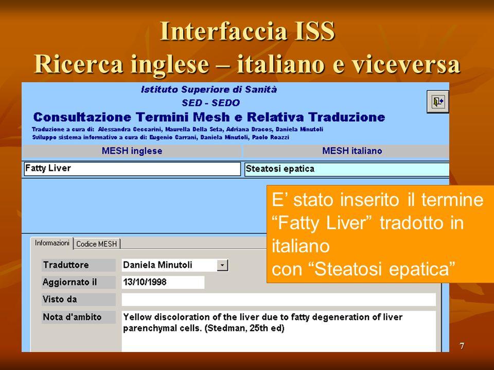 7 Interfaccia ISS Ricerca inglese – italiano e viceversa E stato inserito il termine Fatty Liver tradotto in italiano con Steatosi epatica