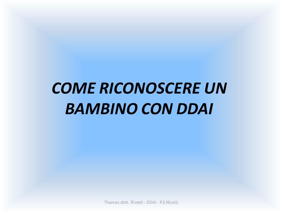 COME RICONOSCERE UN BAMBINO CON DDAI Thomas dott. Rivetti - DDAI - P.S.Nicolò