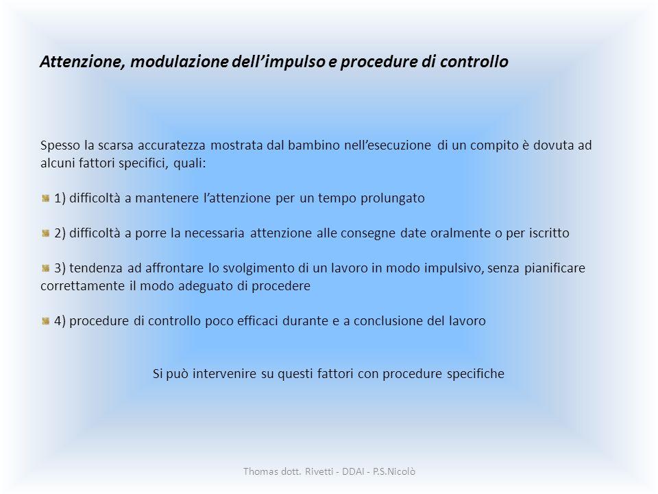 Attenzione, modulazione dellimpulso e procedure di controllo Thomas dott. Rivetti - DDAI - P.S.Nicolò Spesso la scarsa accuratezza mostrata dal bambin