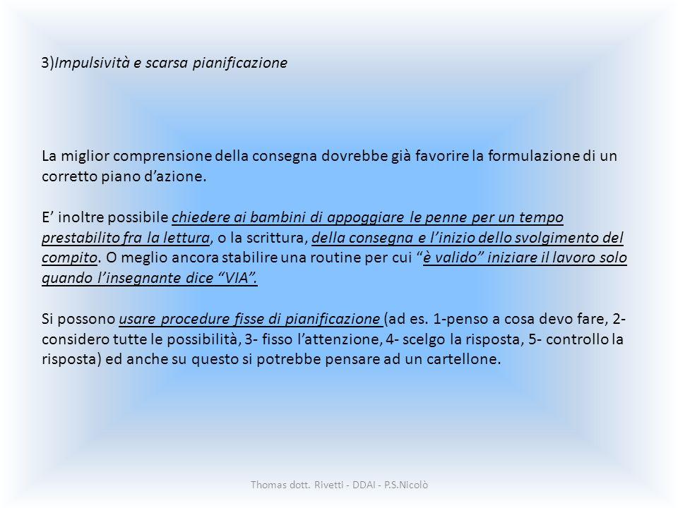3)Impulsività e scarsa pianificazione Thomas dott. Rivetti - DDAI - P.S.Nicolò La miglior comprensione della consegna dovrebbe già favorire la formula