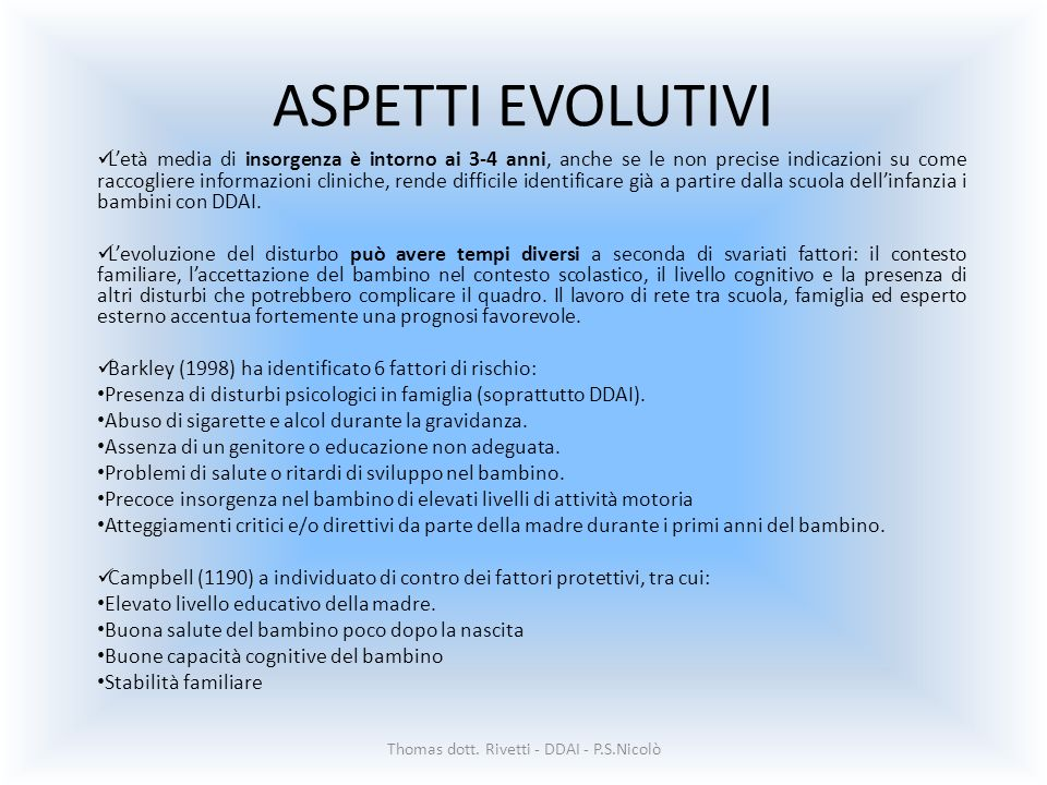 ASPETTI EVOLUTIVI Letà media di insorgenza è intorno ai 3-4 anni, anche se le non precise indicazioni su come raccogliere informazioni cliniche, rende