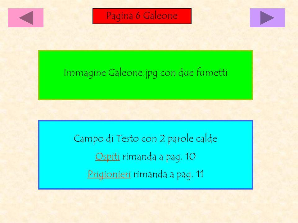 Pagina 6 Galeone Campo di Testo con 2 parole calde Ospiti rimanda a pag. 10 Prigionieri rimanda a pag. 11 Immagine Galeone.jpg con due fumetti