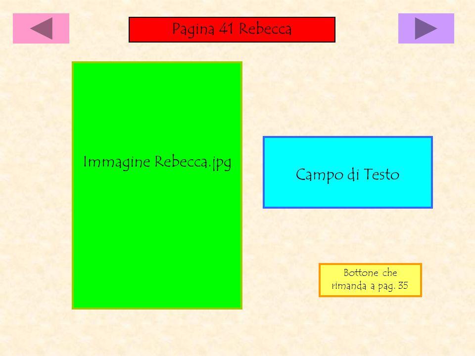 Pagina 41 Rebecca Campo di Testo Immagine Rebecca.jpg Bottone che rimanda a pag. 35