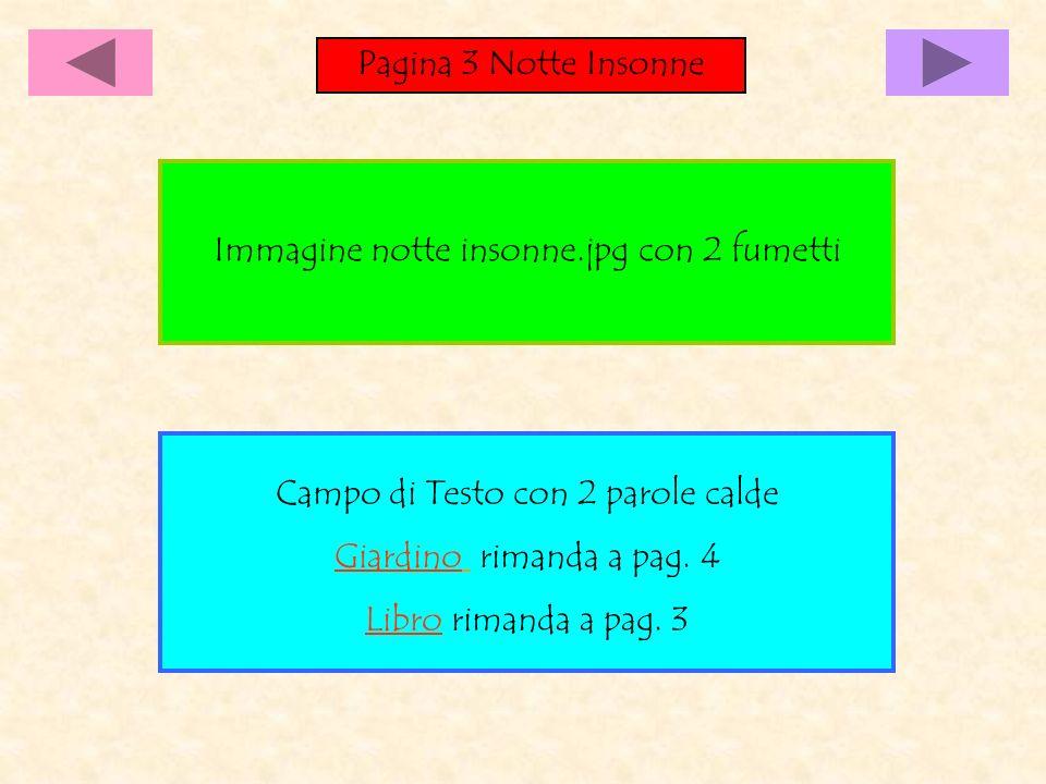Pagina 3 Notte Insonne Immagine notte insonne.jpg con 2 fumetti Campo di Testo con 2 parole calde Giardino rimanda a pag. 4 Libro rimanda a pag. 3
