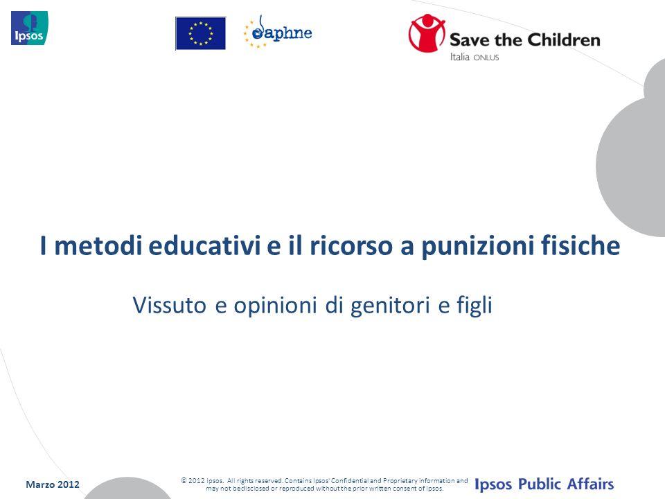 I metodi educativi e il ricorso a punizioni fisiche Marzo 2012 © 2012 Ipsos. All rights reserved. Contains Ipsos' Confidential and Proprietary informa