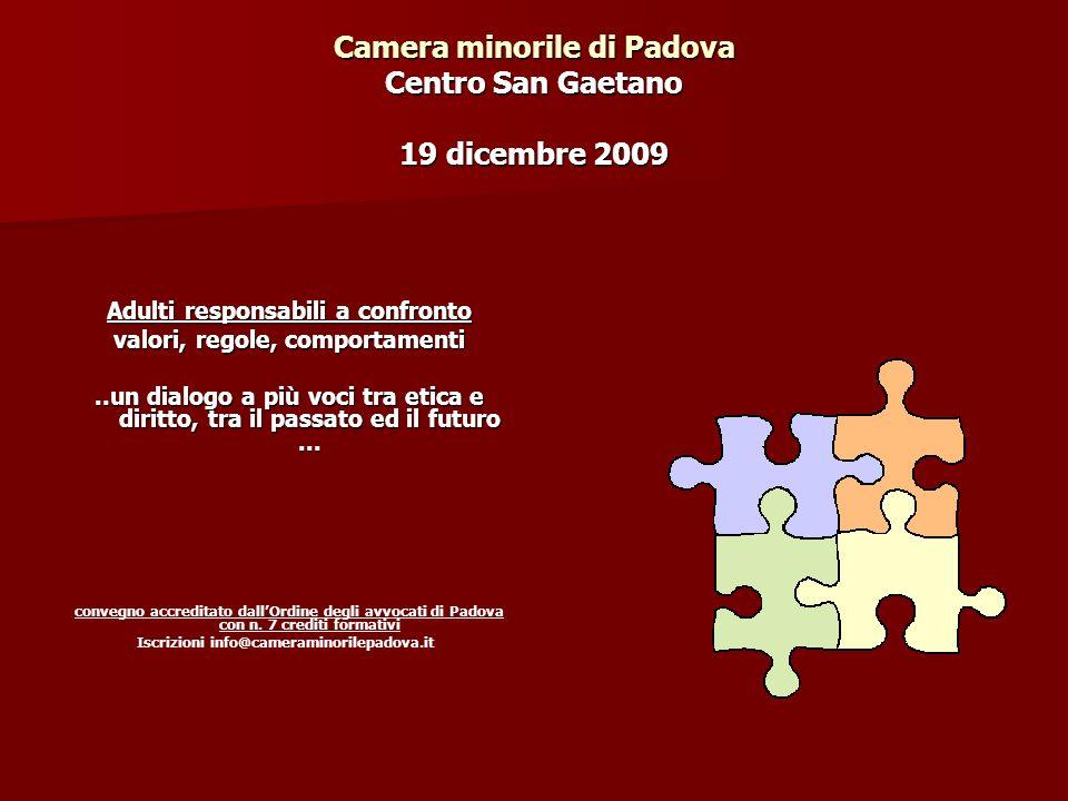 Camera minorile di Padova Centro San Gaetano 19 dicembre 2009 Adulti responsabili a confronto valori, regole, comportamenti..un dialogo a più voci tra etica e diritto, tra il passato ed il futuro...