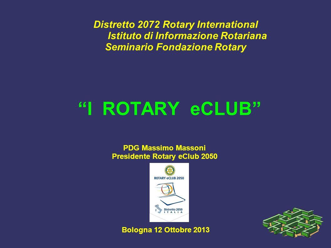 Distretto 2072 Rotary International Istituto di Informazione Rotariana Seminario Fondazione Rotary I ROTARY eCLUB PDG Massimo Massoni Presidente Rotar