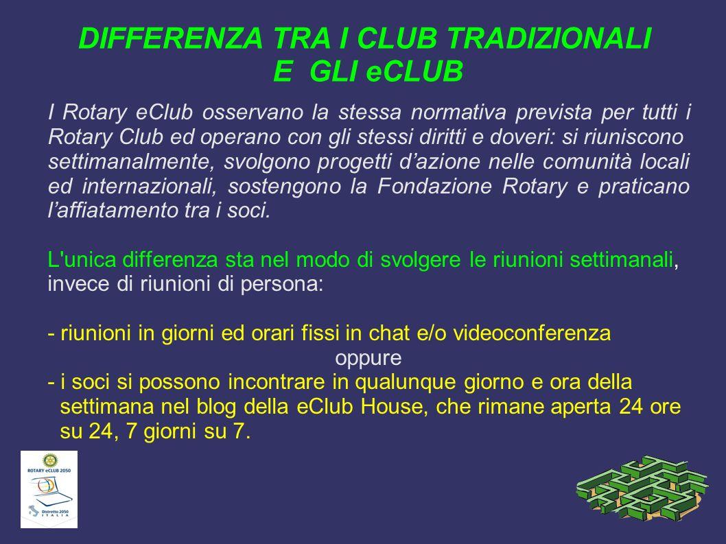 DIFFERENZA TRA I CLUB TRADIZIONALI E GLI eCLUB I Rotary eClub osservano la stessa normativa prevista per tutti i Rotary Club ed operano con gli stessi