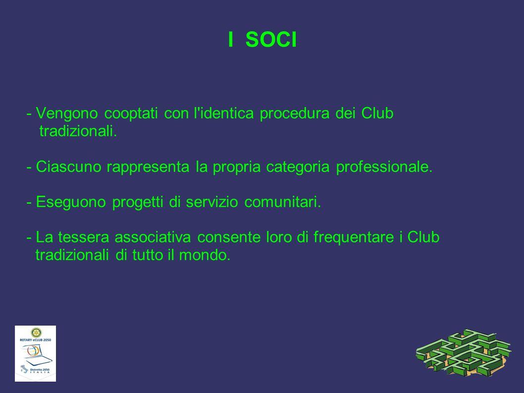 I SOCI - Vengono cooptati con l'identica procedura dei Club tradizionali. - Ciascuno rappresenta la propria categoria professionale. - Eseguono proget