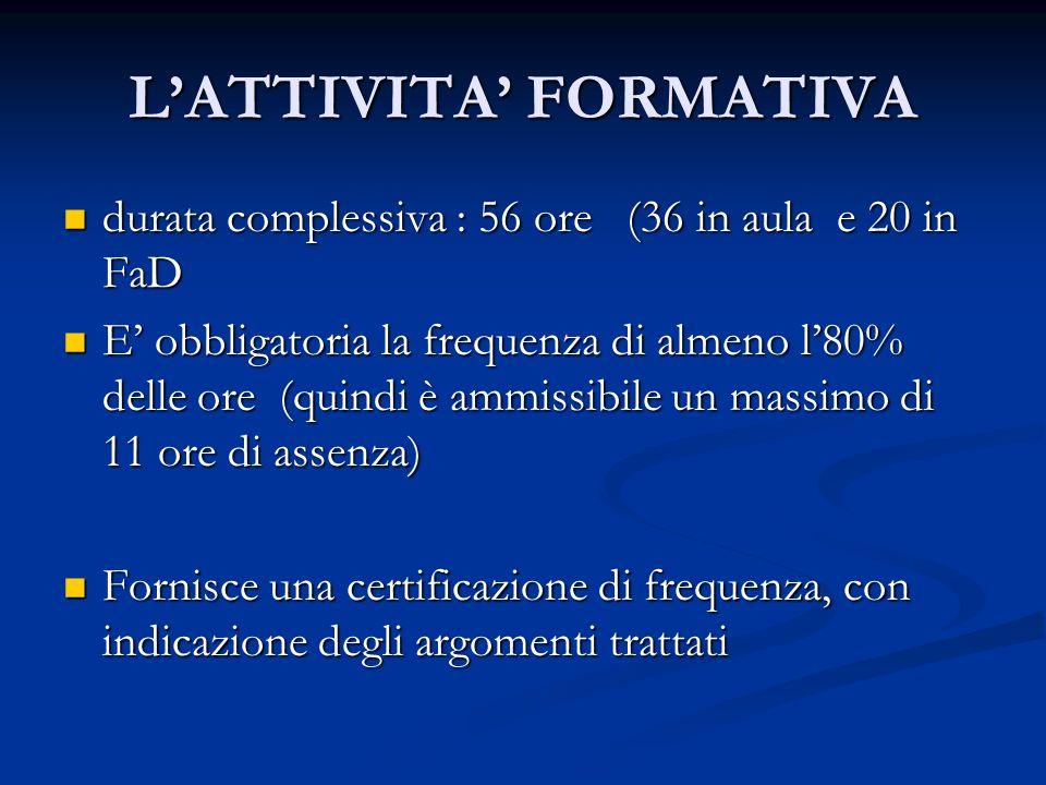 LATTIVITA FORMATIVA durata complessiva : 56 ore (36 in aula e 20 in FaD durata complessiva : 56 ore (36 in aula e 20 in FaD E obbligatoria la frequenz